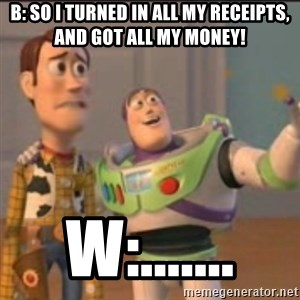 Buzz - B: So i turned in all my receipts, and got ALL my money! W:.......
