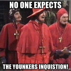 spanish inquisition - NO ONE expects  The younkers inquistion!
