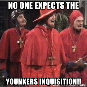 spanish inquisition - NO ONE expects the  Younkers inquisition!!