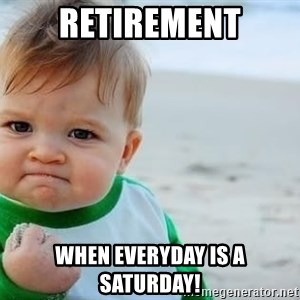 fist pump baby - Retirement When everyday is a Saturday!