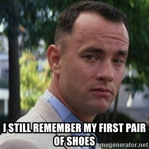 forrest gump - I still remember my first pair of shoes