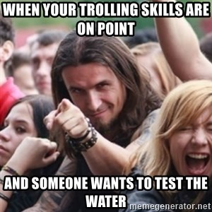 Ridiculously Photogenic Metalhead - When your trolling skills are on point  and someone wants to test the water