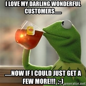 Kermit The Frog Drinking Tea - I love my darling wonderful customers...... .....now if I could just get a few more!!!  ;-)