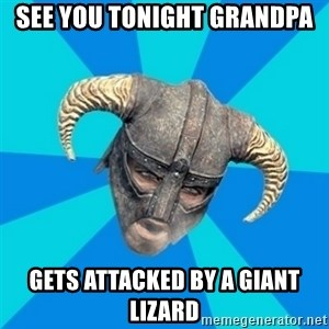 skyrim stan - see you tonight grandpa gets attacked by a giant lizard
