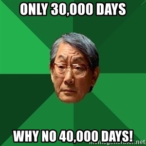 High Expectations Asian Father - only 30,000 days Why no 40,000 days!