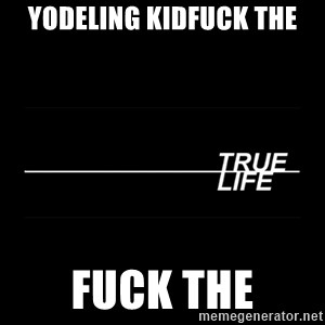 MTV True Life - Yodeling kidFuck the Fuck the
