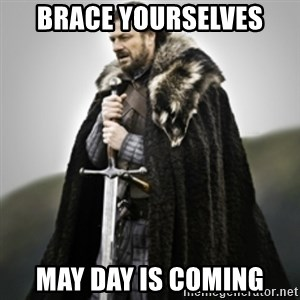 Brace yourselves. - brace yourselves may day is coming