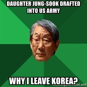 High Expectations Asian Father - Daughter Jung-sook drafted into US Army Why I leave Korea?