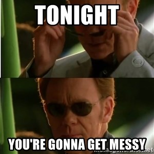 Csi - Tonight You're gonna get messy
