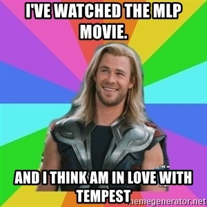 Overly Accepting Thor - I've watched the MLP Movie. And i think am in love with Tempest