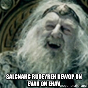 you have no power here - SALCNAHC RUOEYREH REWoP ON EVAH ON EHaV