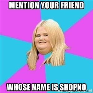 Fat Girl - mention your friend whose name is Shopno