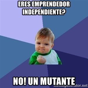 Success Kid - Eres Emprendedor Independiente? No! Un Mutante