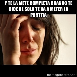 First World Problems - Y te la mete completa Cuando te dice ue solo te va a meter la puntita