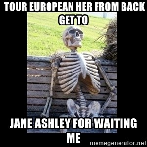 Still Waiting - tour European her from back get To jane ashley for waiting Me