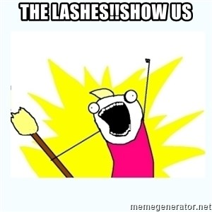 All the things - The lashes!!Show us