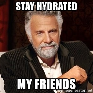 Stay Thirsty - Stay Hydrated My friends