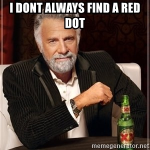 The Most Interesting Man In The World - I dont always find a red dot
