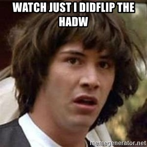 Conspiracy Keanu - WATCH JUST I DiDFLIP The HadW