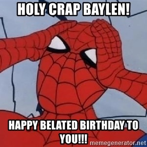 Spider Man - HOLY CRAP BAYLEN! HAPPY BELATED BIRTHDAY TO YOU!!!