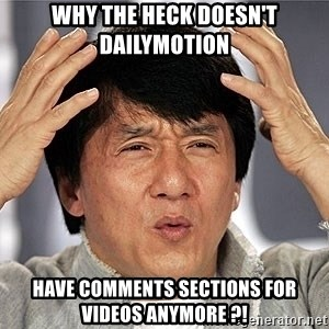 Jackie Chan - Why the heck doesn't dailymotion have comments sections for videos anymore ?!