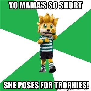 sporting - Yo mama's so short  she poses for trophies!