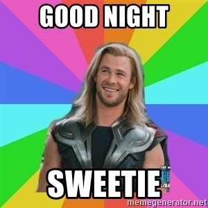 Overly Accepting Thor - Good night Sweetie