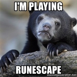 Confession Bear - I'm playing Runescape
