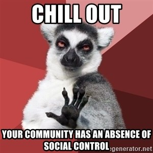 Chill Out Lemur - chill out your community has an absence of social control