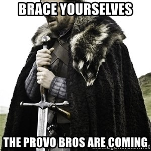 Brace Yourselves.  John is turning 21. - Brace yourselves The Provo Bros are coming