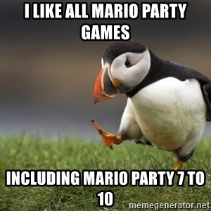 Unpopular Opinion Puffin - i like all mario party games including mario party 7 to 10
