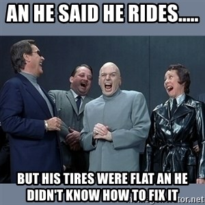 Dr. Evil and His Minions - An he said he rides.....  But his tires were flat an he didn't know how to fix it