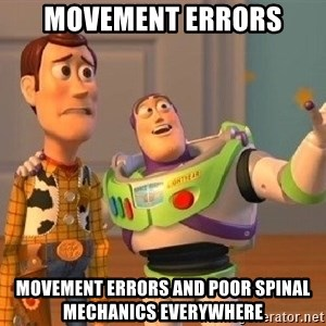 Consequences Toy Story - Movement Errors Movement errors and poor spinal mechanics everywhere