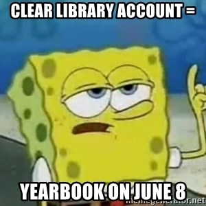 Tough Spongebob - Clear library account = Yearbook on June 8