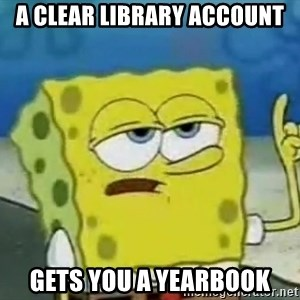Tough Spongebob - A clear library account gets you a yearbook