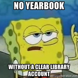 Tough Spongebob - No yearbook without a clear library account