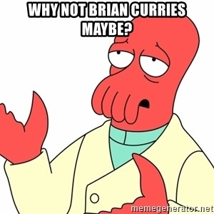 Why not zoidberg? - WHY NOT BRIAN CURRIES MAYBE?