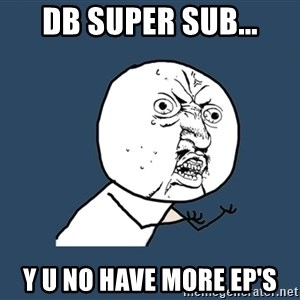Y U No - DB Super sub... y u no have more ep's