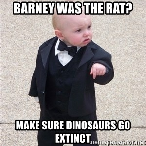 Godfather Baby - Barney was the rat? Make sure dinosaurs go extinct