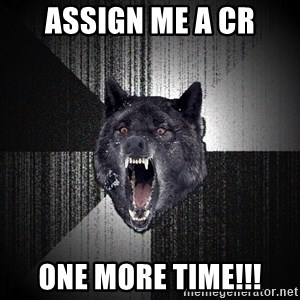 Insanity Wolf - assign me a CR one more time!!!