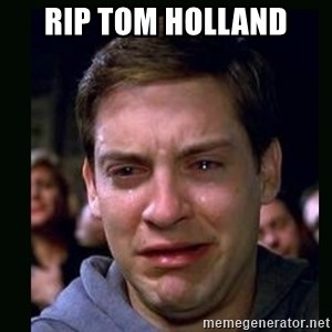 crying peter parker - RIP Tom Holland