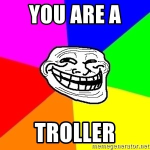 Trollface - You are a  Troller