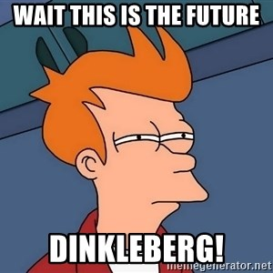 Futurama Fry - wait this is the Future DINKLEBERG!