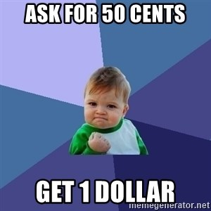 Success Kid - Ask for 50 cents get 1 dollar