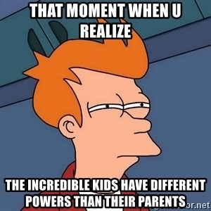 Futurama Fry - that moment when u realize the incredible kids have different powers than their parents