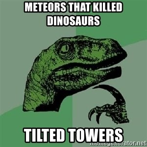 Philosoraptor - meteors that killed dinosaurs tilted towers