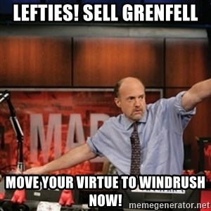 Jim Kramer Mad Money Karma - Lefties! Sell Grenfell Move your virtue to Windrush now!
