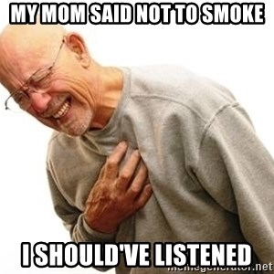 Old Man Heart Attack - My mom said not to smoke I should've listened
