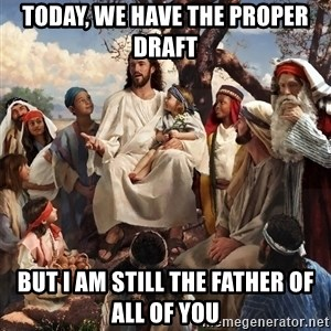 storytime jesus - Today, we have the Proper Draft but I am still the Father of all of you