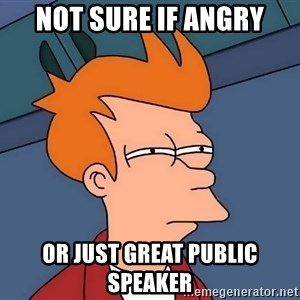 Futurama Fry - not sure if angry or just great public speaker